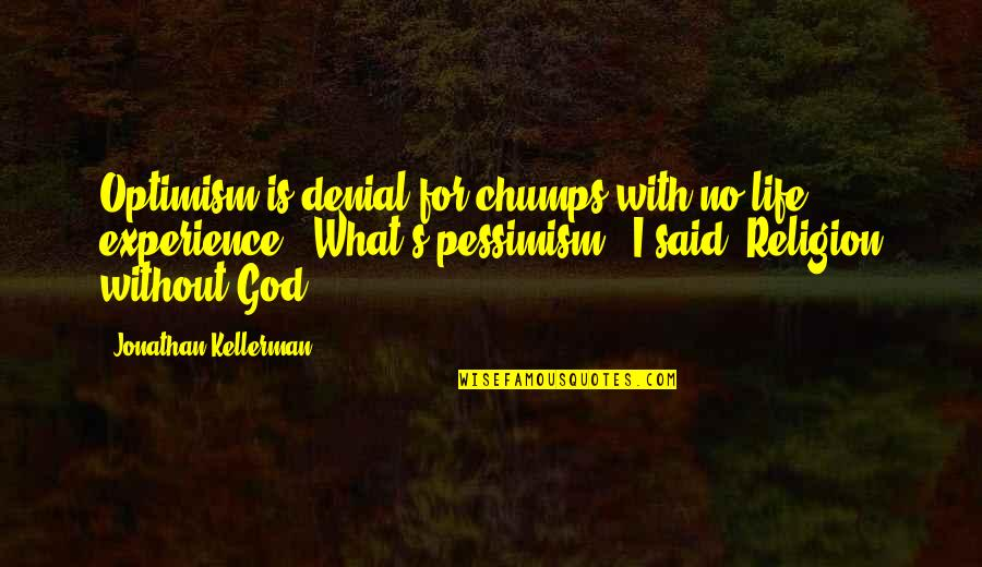 Life Without God Quotes By Jonathan Kellerman: Optimism is denial for chumps with no life