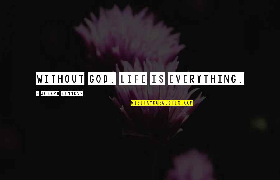 Life Without God Quotes By Joseph Simmons: Without God, life is everything.