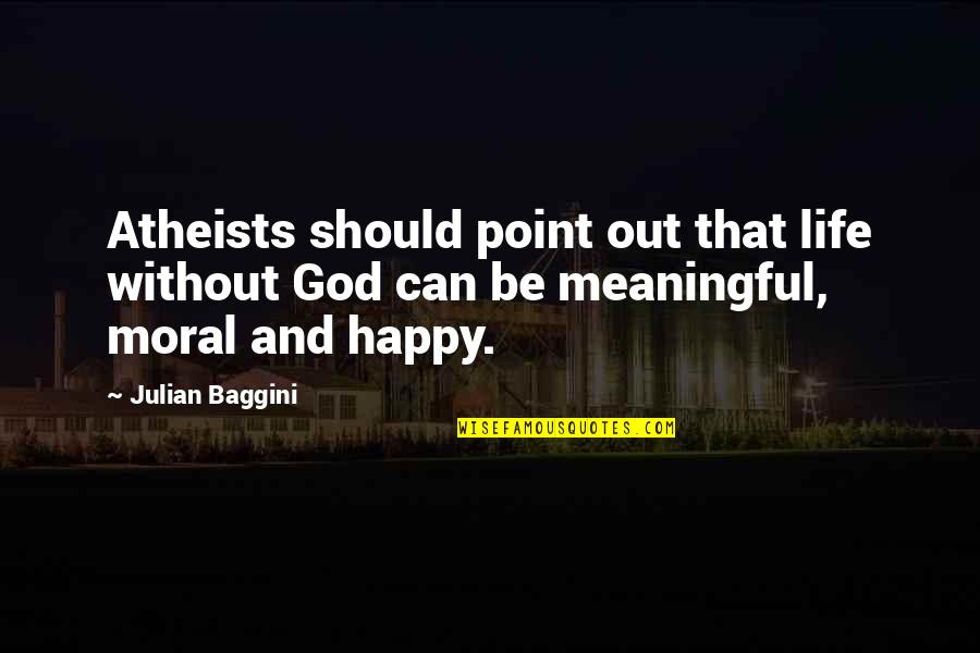 Life Without God Quotes By Julian Baggini: Atheists should point out that life without God