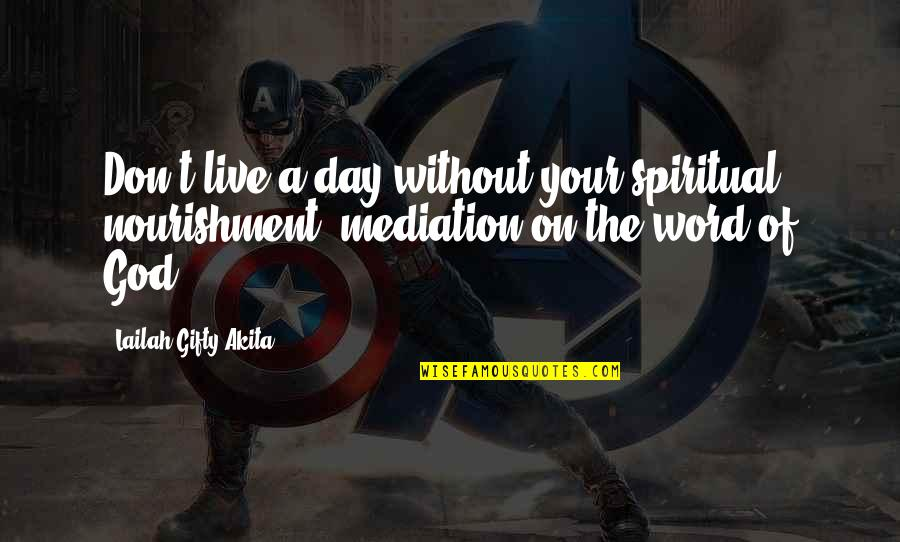 Life Without God Quotes By Lailah Gifty Akita: Don't live a day without your spiritual nourishment;