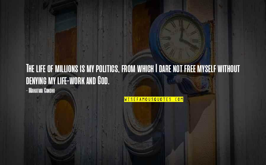 Life Without God Quotes By Mahatma Gandhi: The life of millions is my politics, from