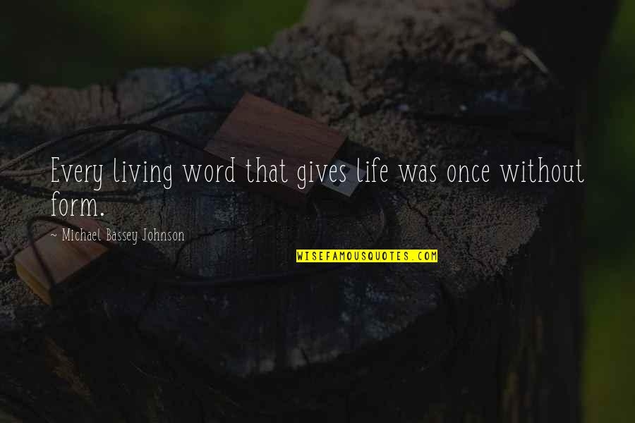 Life Without God Quotes By Michael Bassey Johnson: Every living word that gives life was once