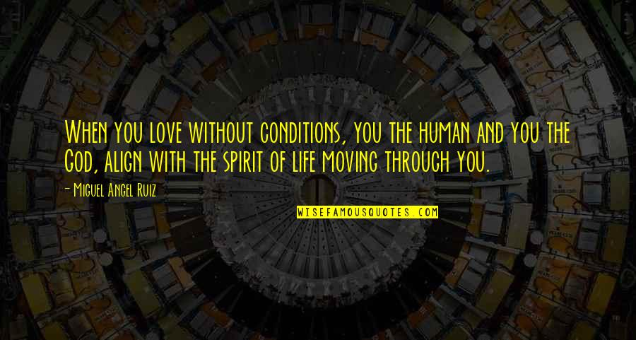 Life Without God Quotes By Miguel Angel Ruiz: When you love without conditions, you the human