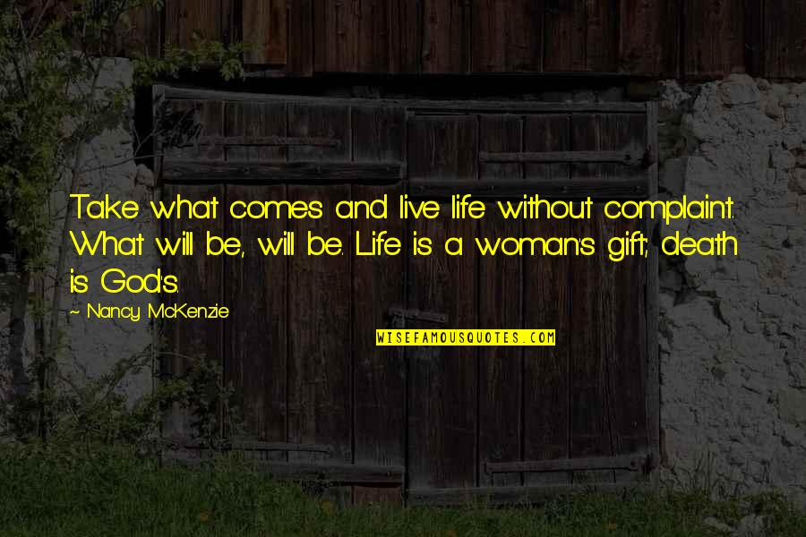 Life Without God Quotes By Nancy McKenzie: Take what comes and live life without complaint.