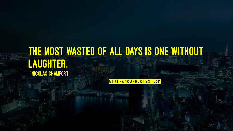 Life Without God Quotes By Nicolas Chamfort: The most wasted of all days is one