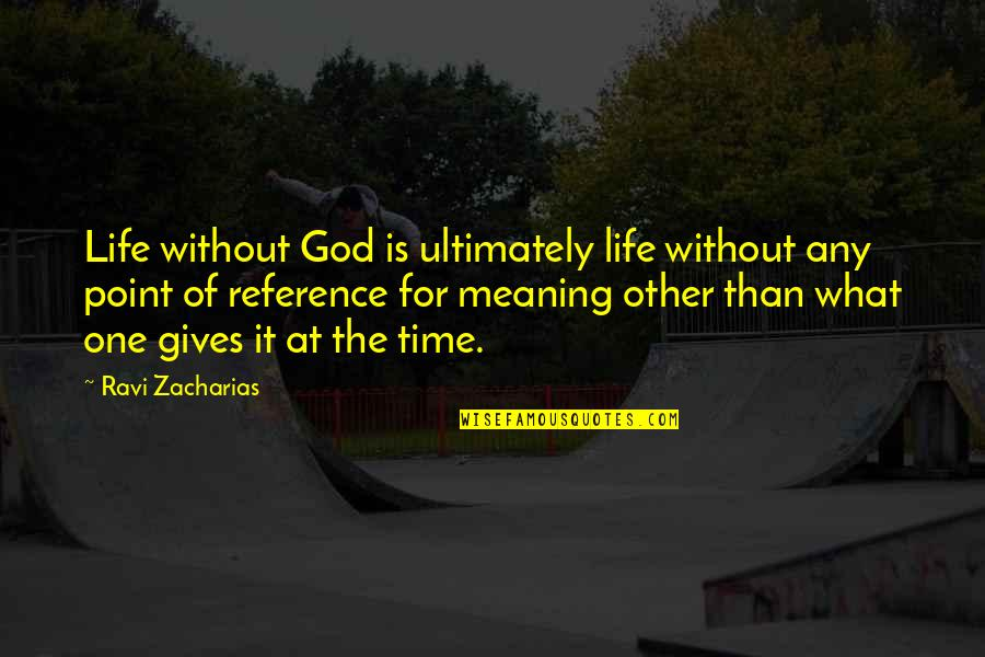 Life Without God Quotes By Ravi Zacharias: Life without God is ultimately life without any