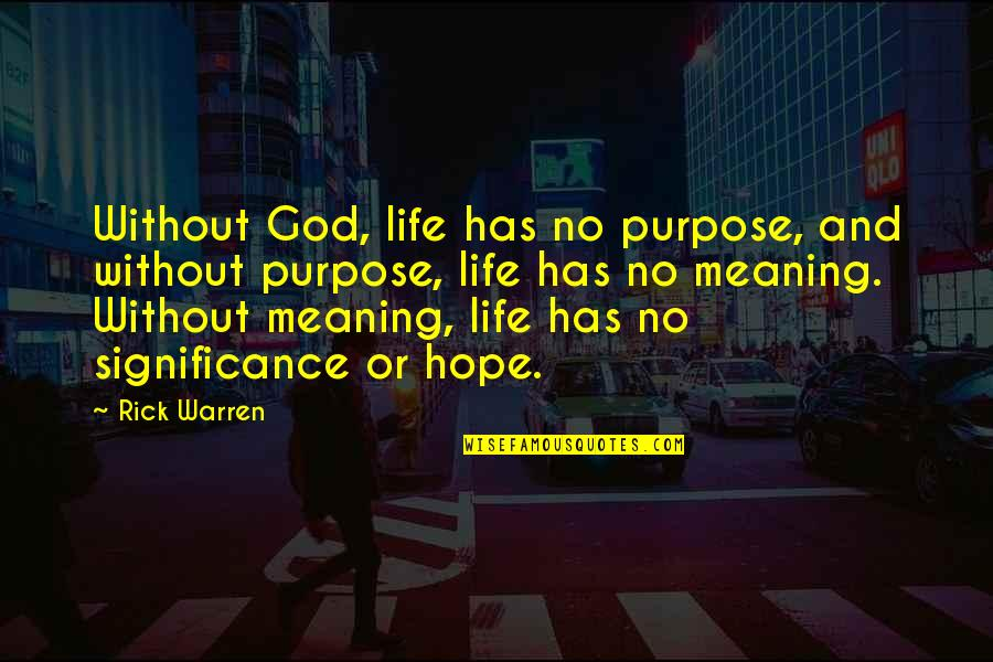 Life Without God Quotes By Rick Warren: Without God, life has no purpose, and without
