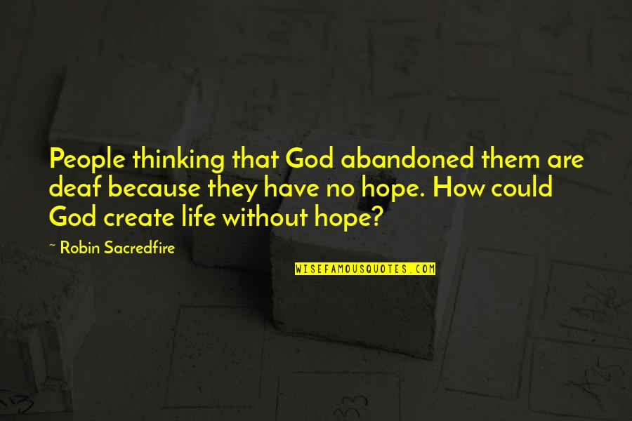 Life Without God Quotes By Robin Sacredfire: People thinking that God abandoned them are deaf