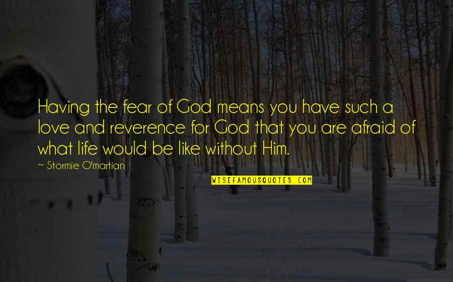Life Without God Quotes By Stormie O'martian: Having the fear of God means you have