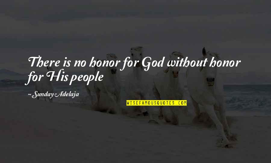 Life Without God Quotes By Sunday Adelaja: There is no honor for God without honor