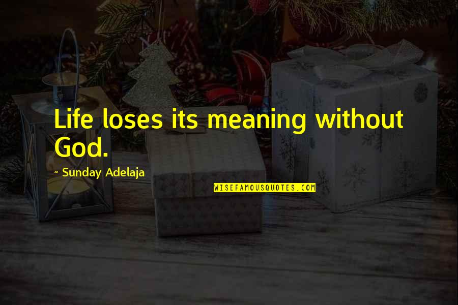 Life Without God Quotes By Sunday Adelaja: Life loses its meaning without God.