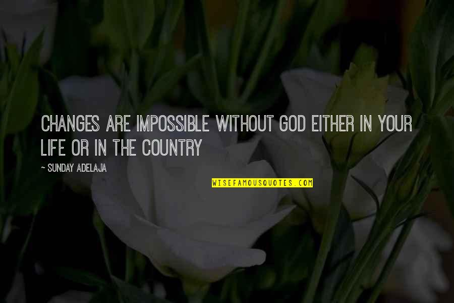 Life Without God Quotes By Sunday Adelaja: Changes are impossible without God either in your