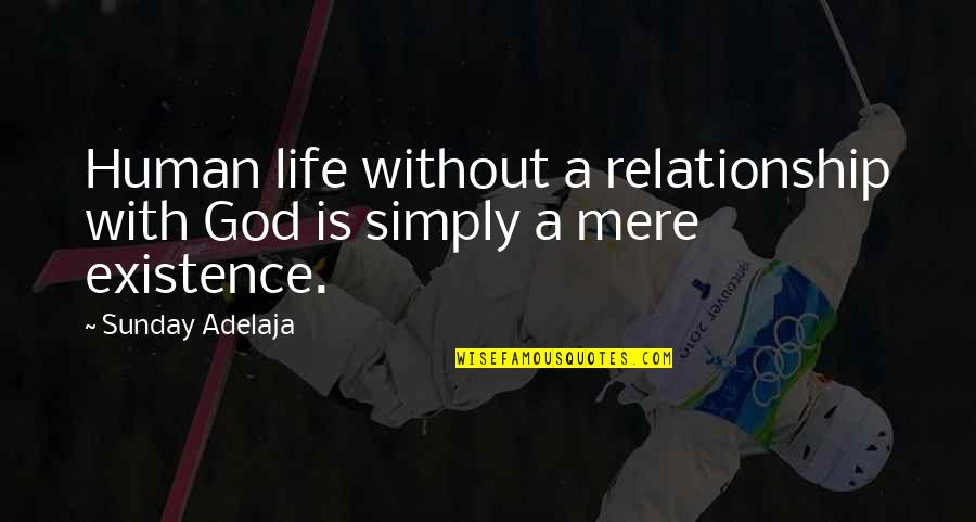 Life Without God Quotes By Sunday Adelaja: Human life without a relationship with God is