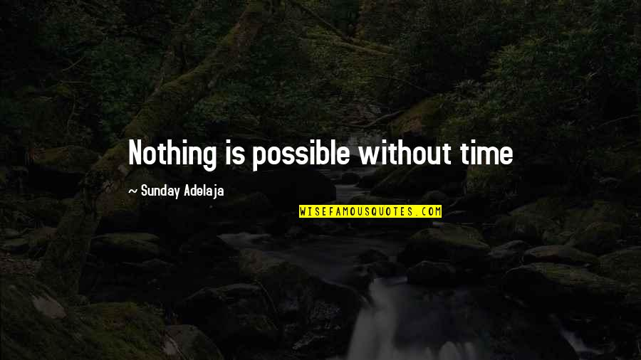 Life Without God Quotes By Sunday Adelaja: Nothing is possible without time
