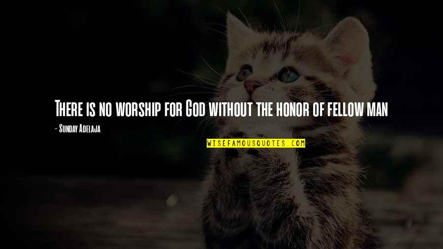 Life Without God Quotes By Sunday Adelaja: There is no worship for God without the