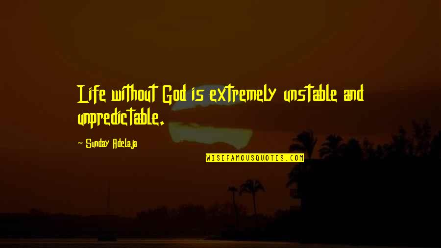 Life Without God Quotes By Sunday Adelaja: Life without God is extremely unstable and unpredictable.