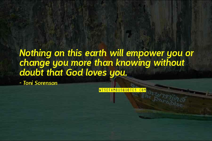Life Without God Quotes By Toni Sorenson: Nothing on this earth will empower you or