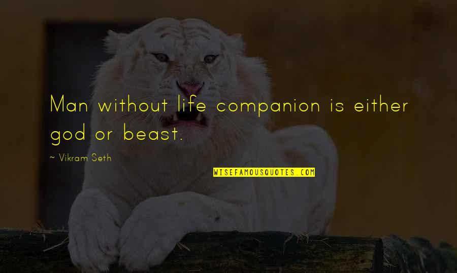 Life Without God Quotes By Vikram Seth: Man without life companion is either god or