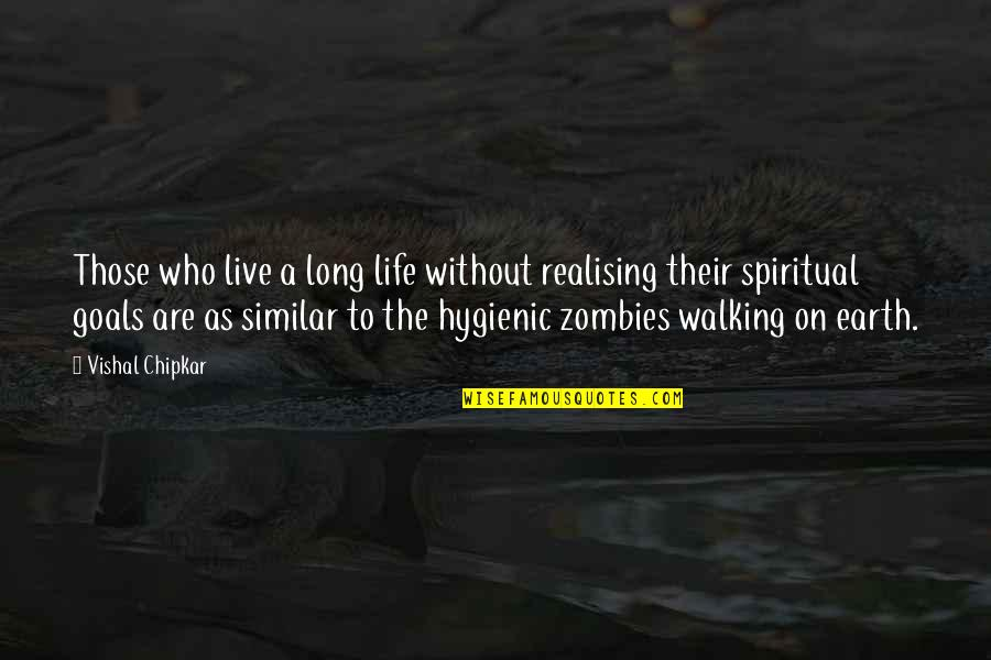 Life Without God Quotes By Vishal Chipkar: Those who live a long life without realising