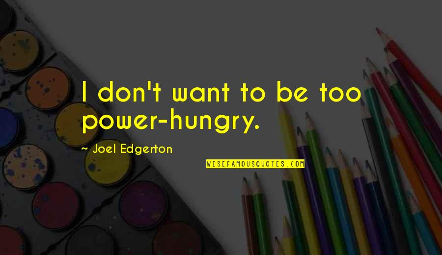 Life Without Smartphone Quotes By Joel Edgerton: I don't want to be too power-hungry.