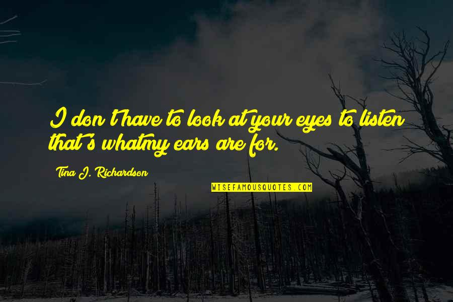 Life Without Smartphone Quotes By Tina J. Richardson: I don't have to look at your eyes