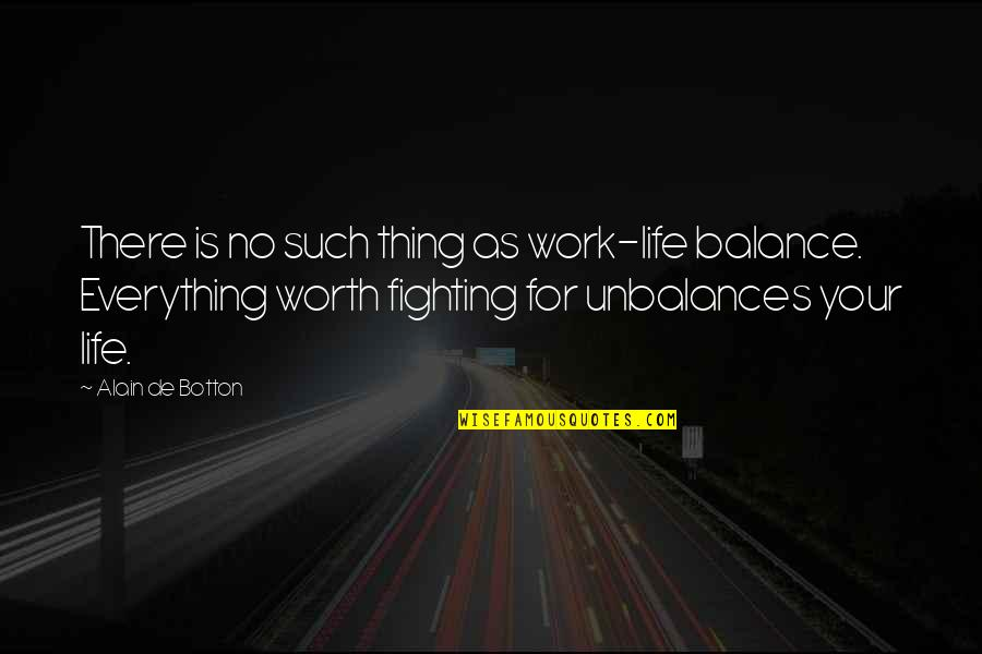 Life Worth Fighting For Quotes By Alain De Botton: There is no such thing as work-life balance.