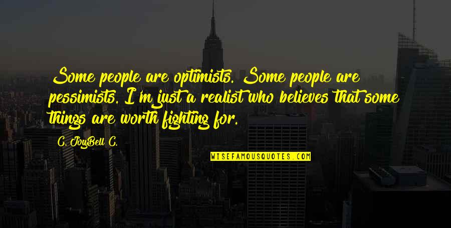 Life Worth Fighting For Quotes By C. JoyBell C.: Some people are optimists. Some people are pessimists.