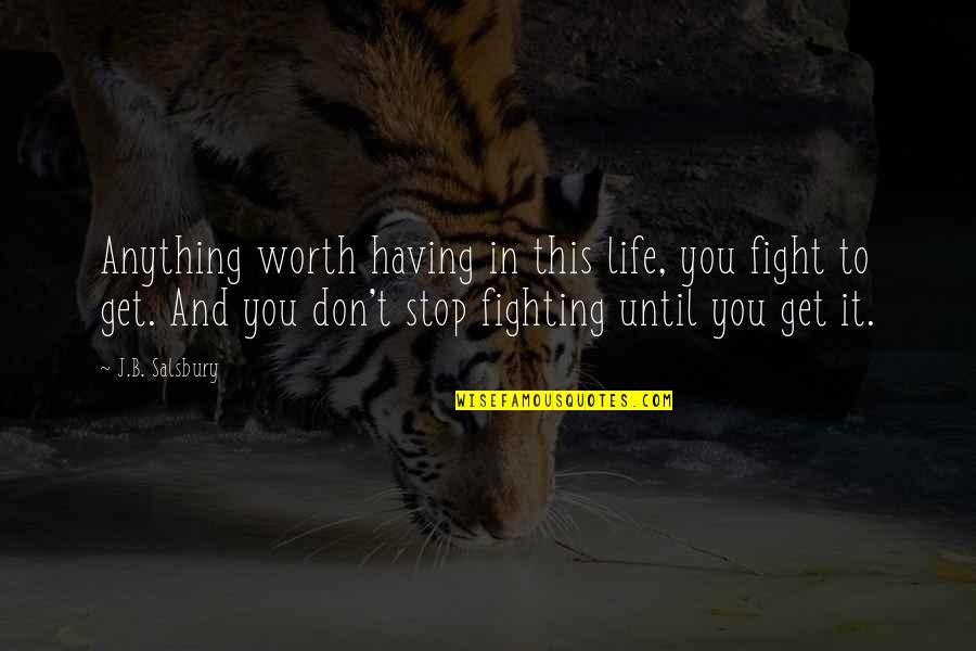 Life Worth Fighting For Quotes By J.B. Salsbury: Anything worth having in this life, you fight