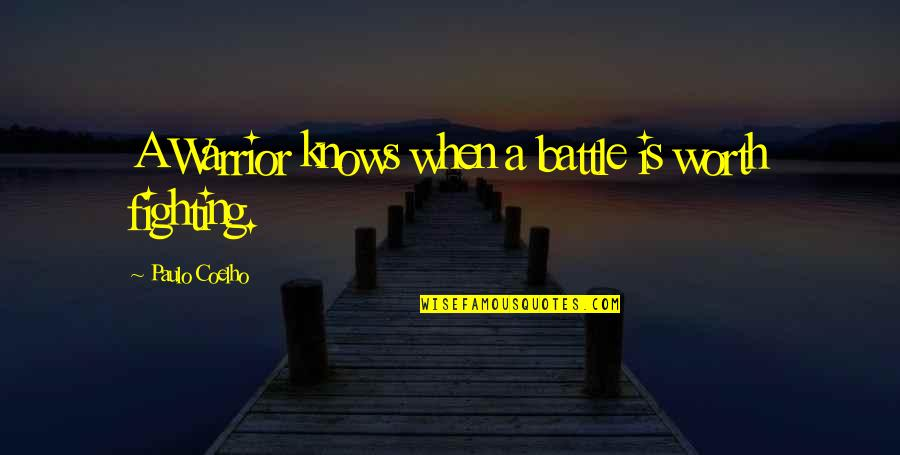 Life Worth Fighting For Quotes By Paulo Coelho: A Warrior knows when a battle is worth
