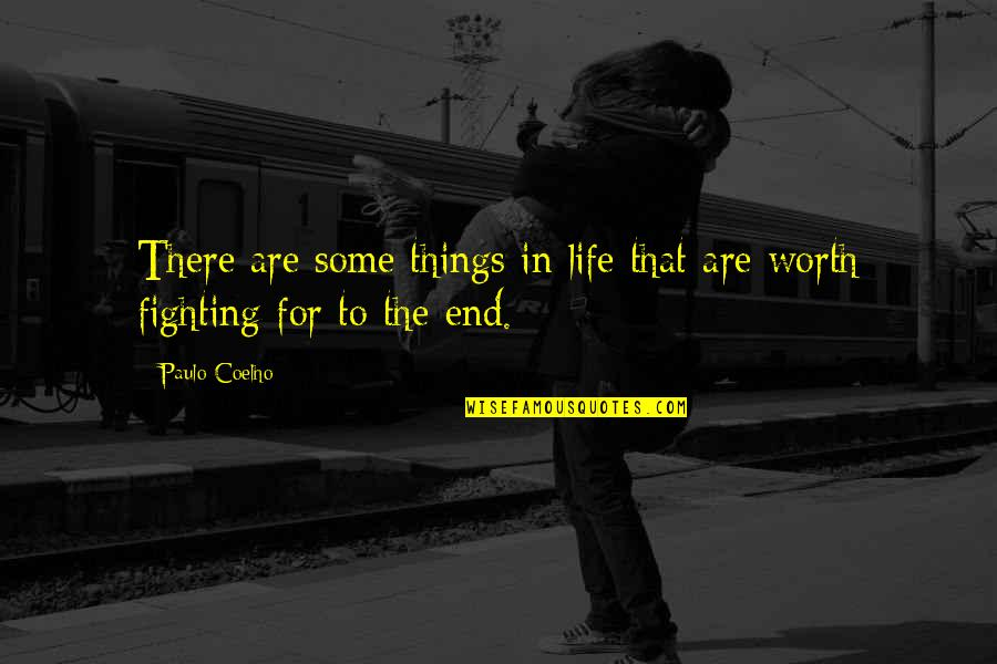 Life Worth Fighting For Quotes By Paulo Coelho: There are some things in life that are