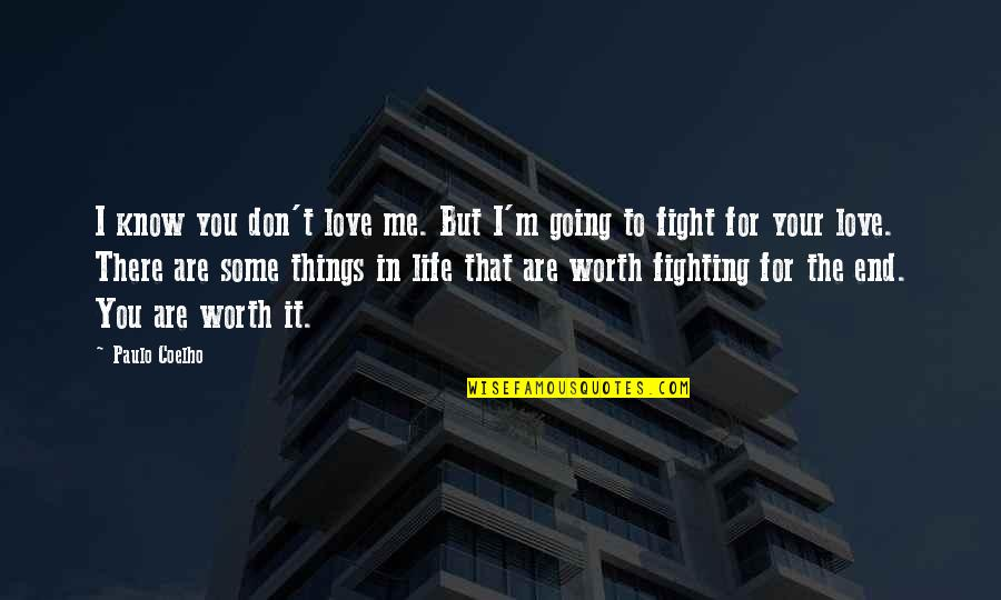 Life Worth Fighting For Quotes By Paulo Coelho: I know you don't love me. But I'm