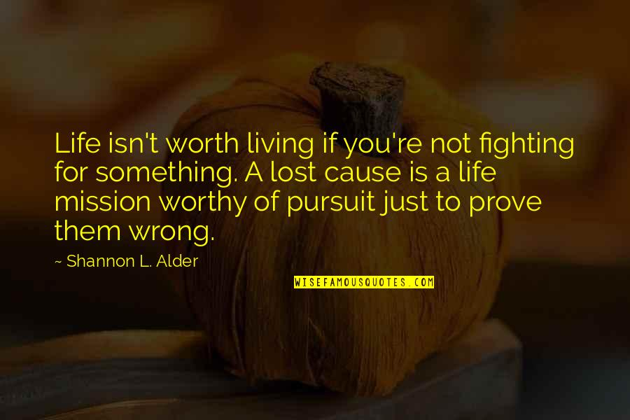Life Worth Fighting For Quotes By Shannon L. Alder: Life isn't worth living if you're not fighting