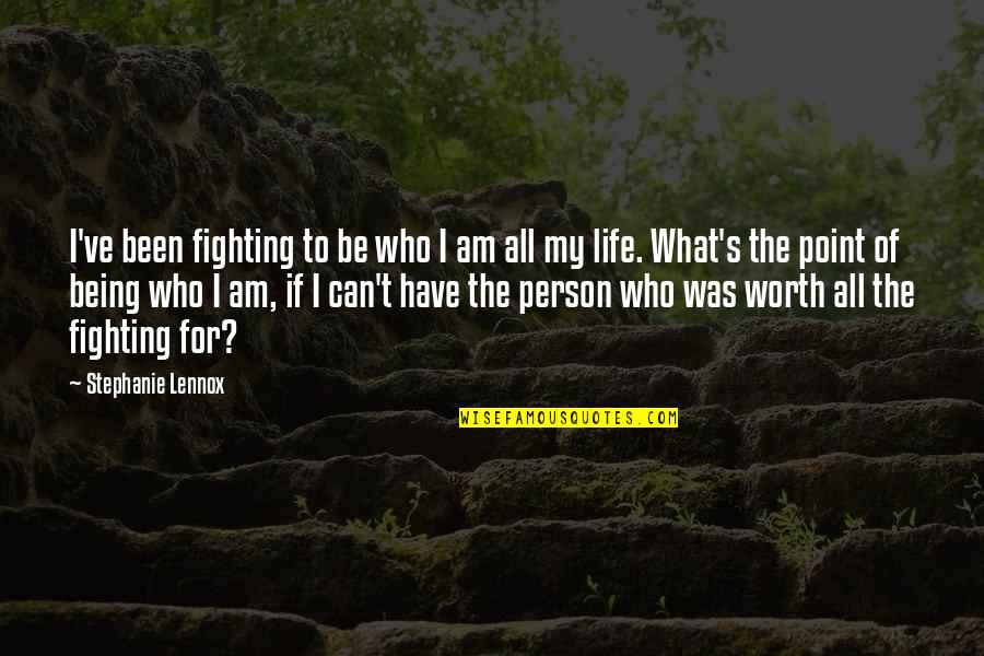 Life Worth Fighting For Quotes By Stephanie Lennox: I've been fighting to be who I am