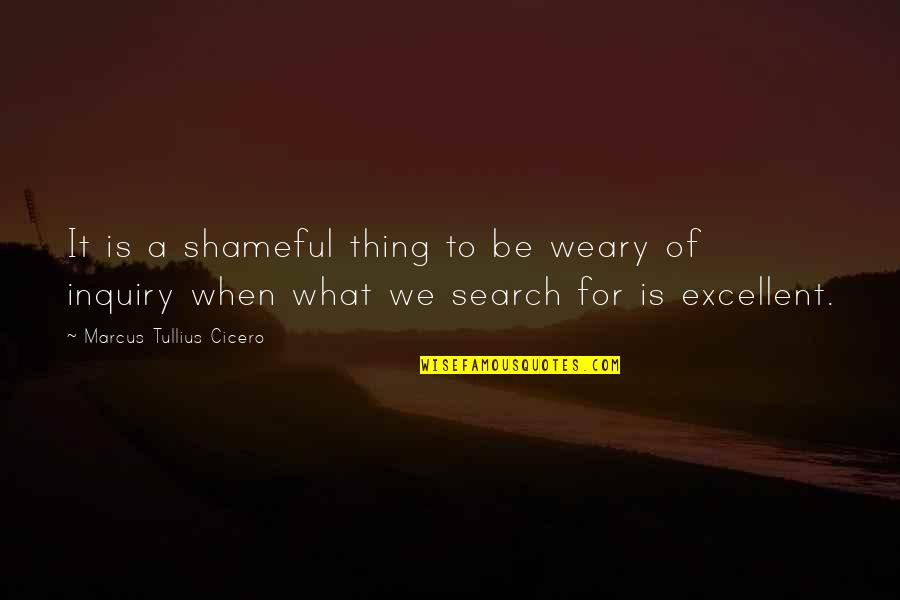 Lifeforces Quotes By Marcus Tullius Cicero: It is a shameful thing to be weary