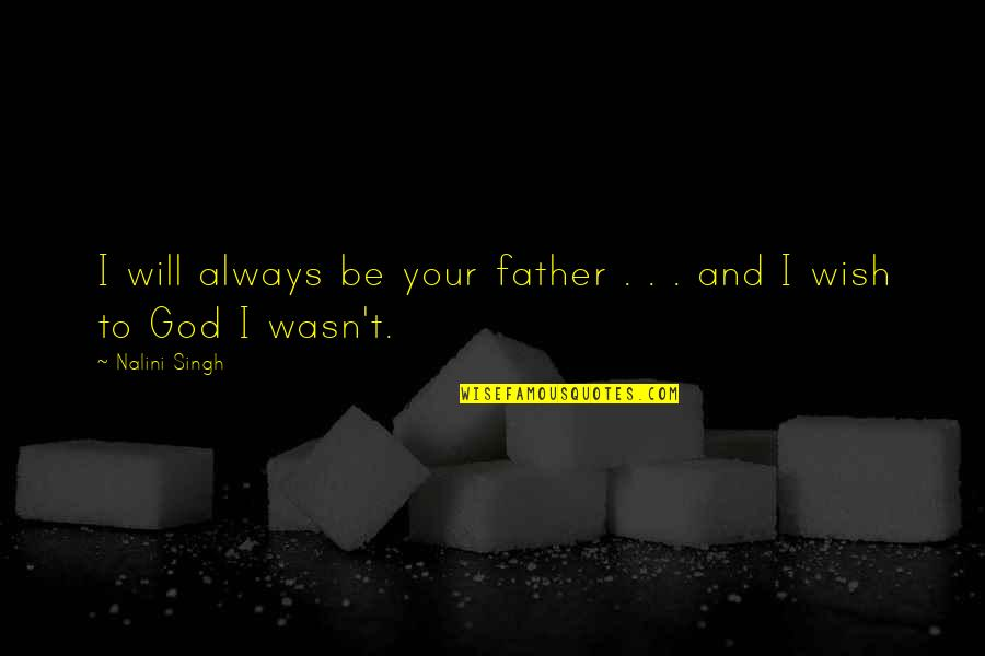 Lifeforces Quotes By Nalini Singh: I will always be your father . .