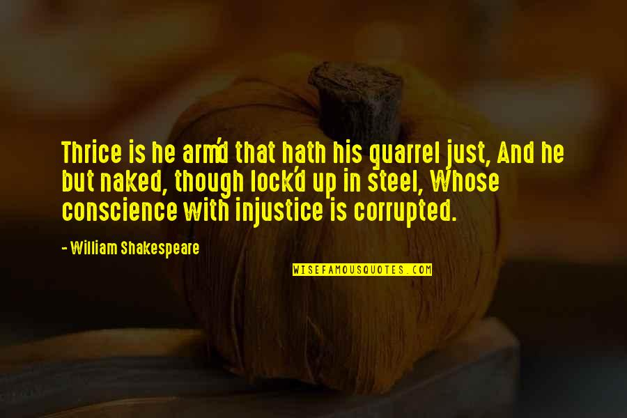 Lifeforces Quotes By William Shakespeare: Thrice is he arm'd that hath his quarrel