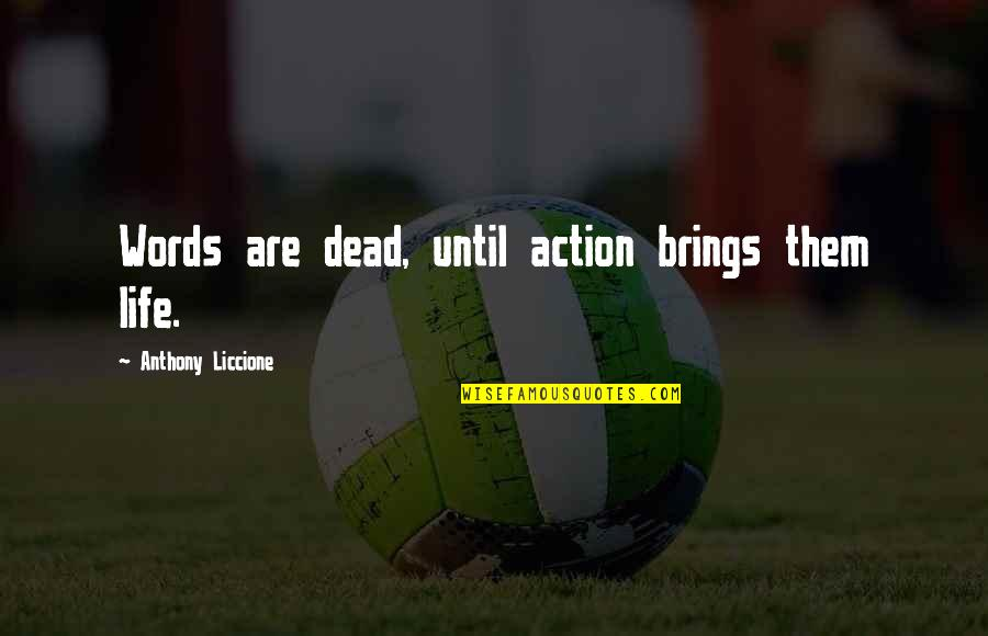 Lifeless Without You Quotes By Anthony Liccione: Words are dead, until action brings them life.
