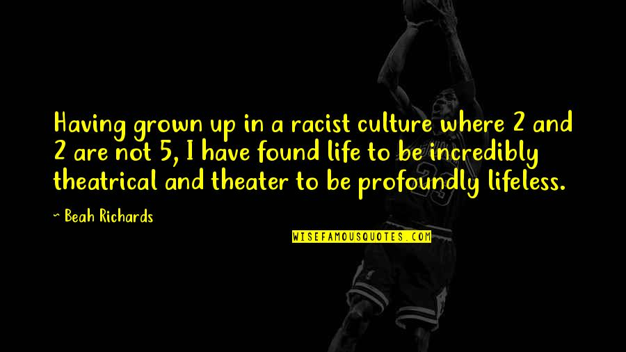 Lifeless Without You Quotes By Beah Richards: Having grown up in a racist culture where