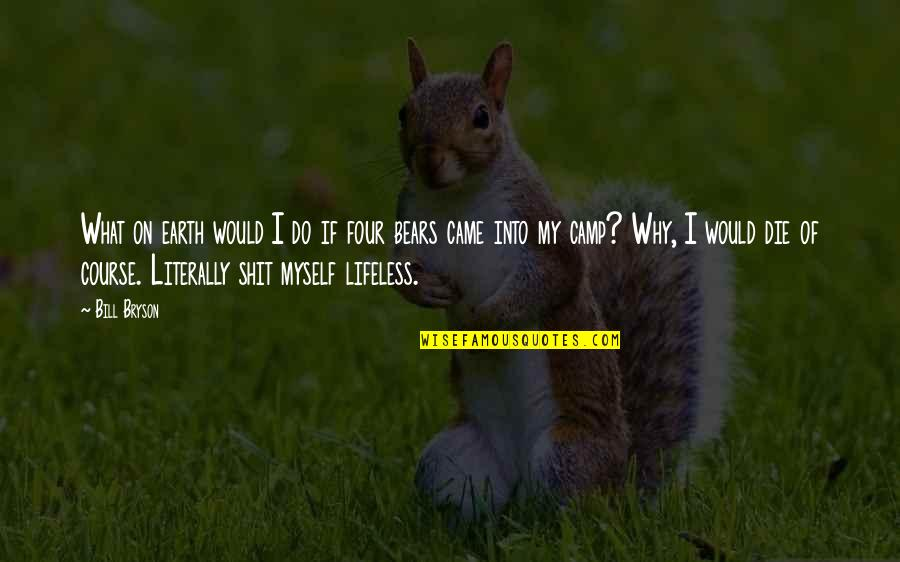 Lifeless Without You Quotes By Bill Bryson: What on earth would I do if four