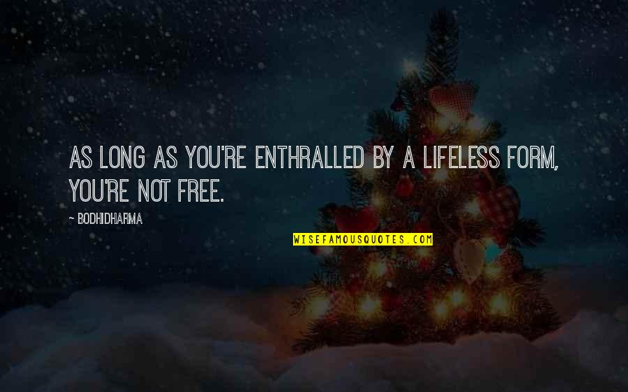 Lifeless Without You Quotes By Bodhidharma: As long as you're enthralled by a lifeless