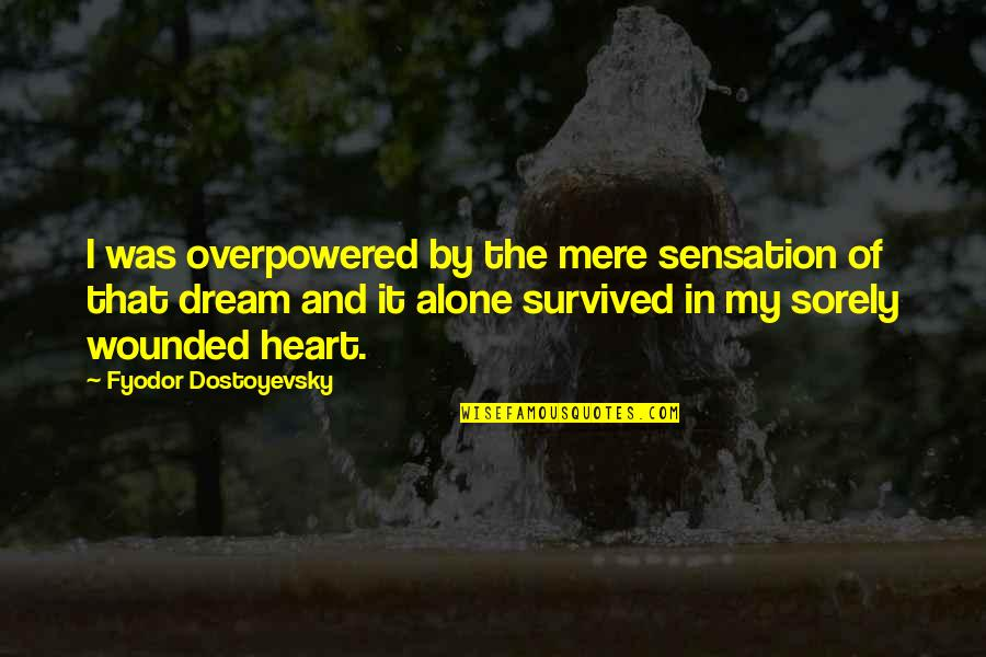 Lifeless Without You Quotes By Fyodor Dostoyevsky: I was overpowered by the mere sensation of