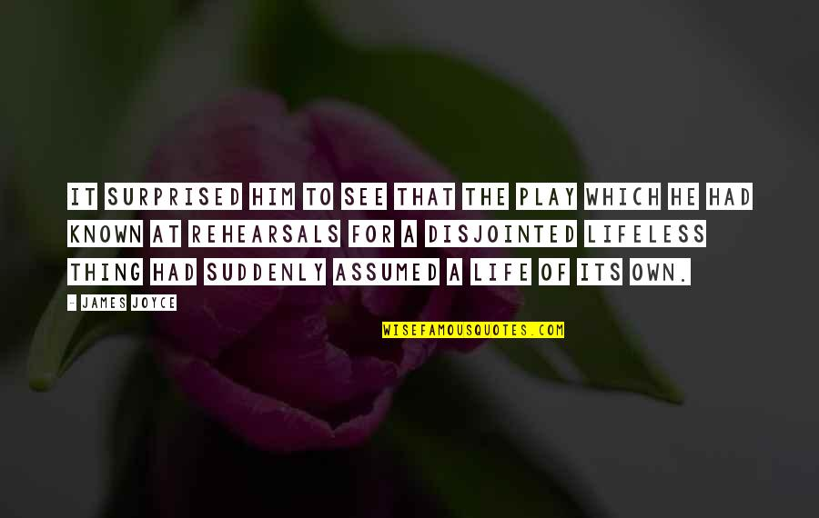 Lifeless Without You Quotes By James Joyce: It surprised him to see that the play