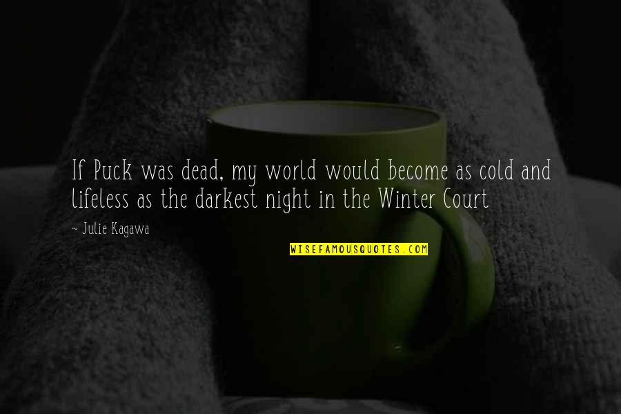 Lifeless Without You Quotes By Julie Kagawa: If Puck was dead, my world would become