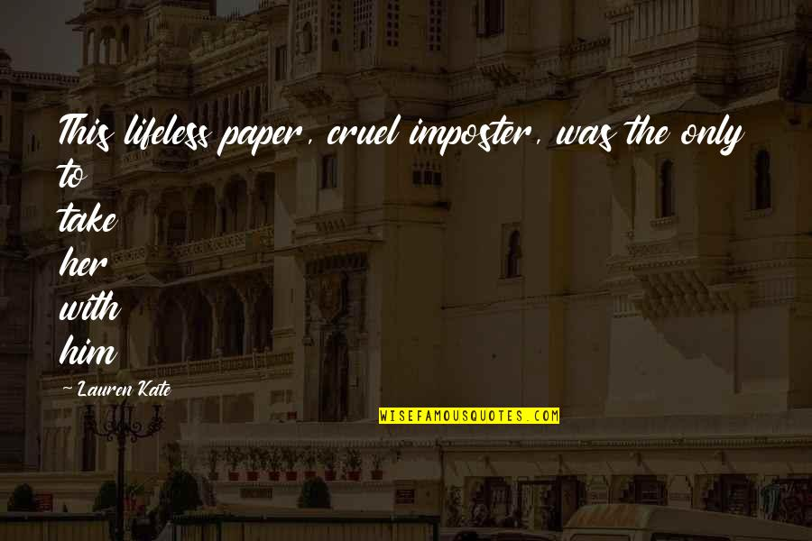Lifeless Without You Quotes By Lauren Kate: This lifeless paper, cruel imposter, was the only