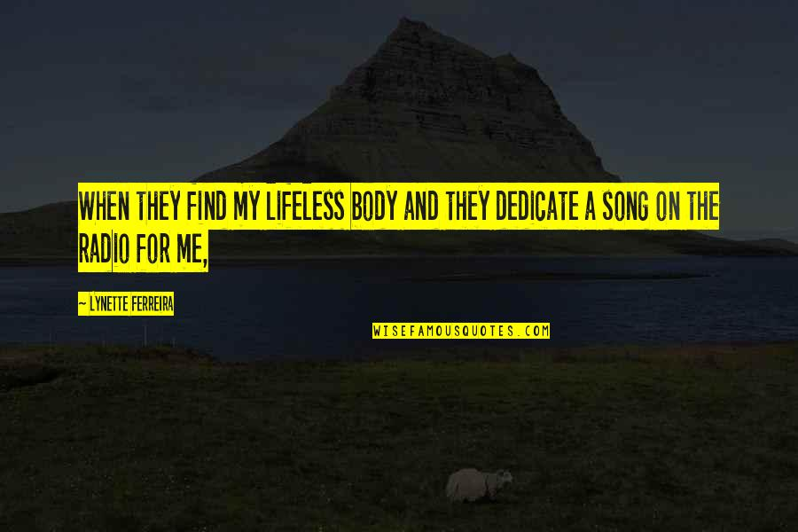 Lifeless Without You Quotes By Lynette Ferreira: When they find my lifeless body and they