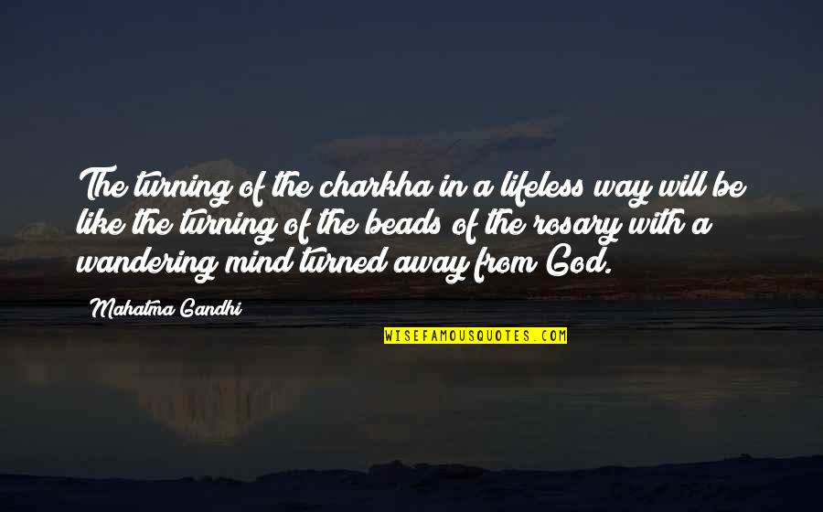 Lifeless Without You Quotes By Mahatma Gandhi: The turning of the charkha in a lifeless