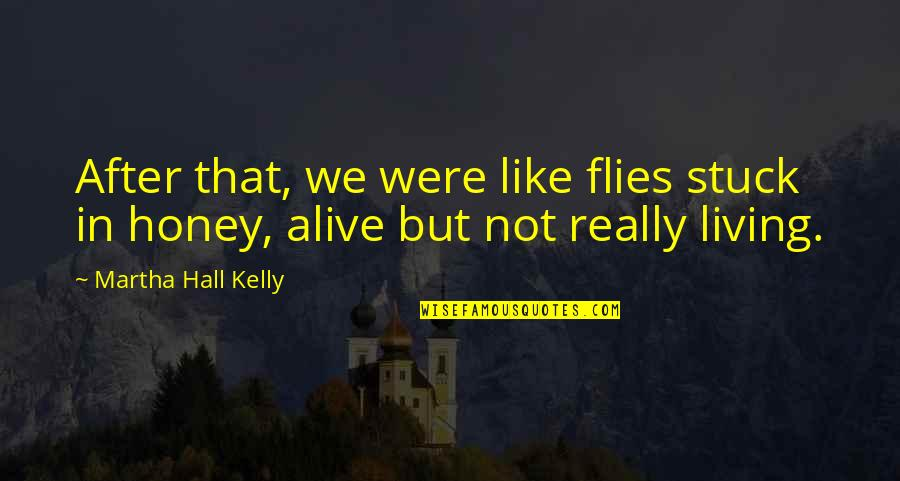 Lifeless Without You Quotes By Martha Hall Kelly: After that, we were like flies stuck in