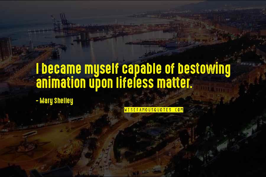Lifeless Without You Quotes By Mary Shelley: I became myself capable of bestowing animation upon