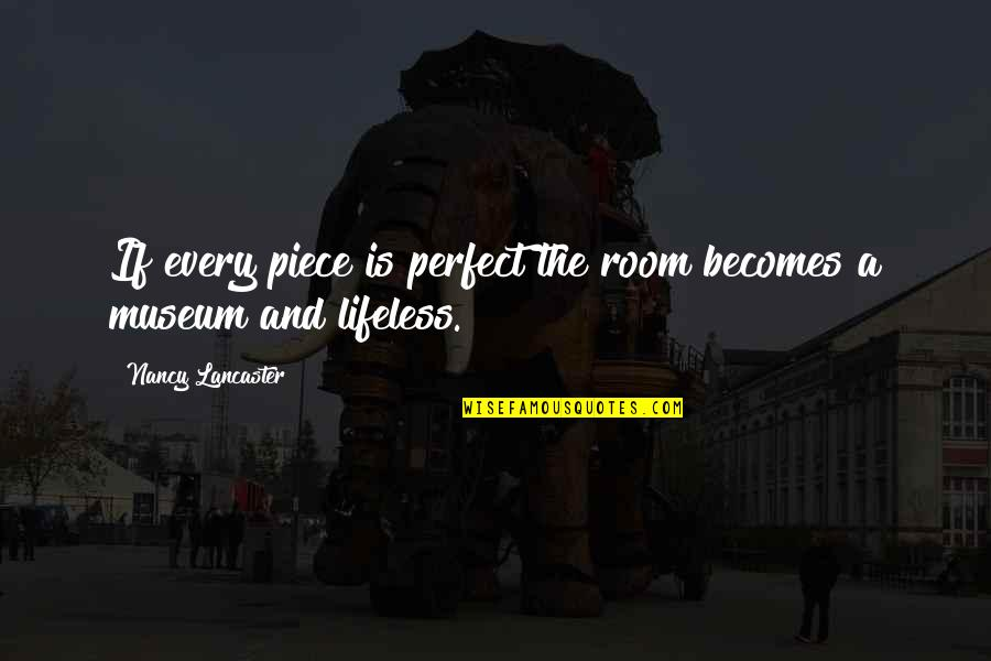 Lifeless Without You Quotes By Nancy Lancaster: If every piece is perfect the room becomes