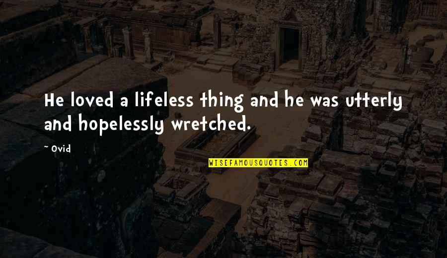 Lifeless Without You Quotes By Ovid: He loved a lifeless thing and he was